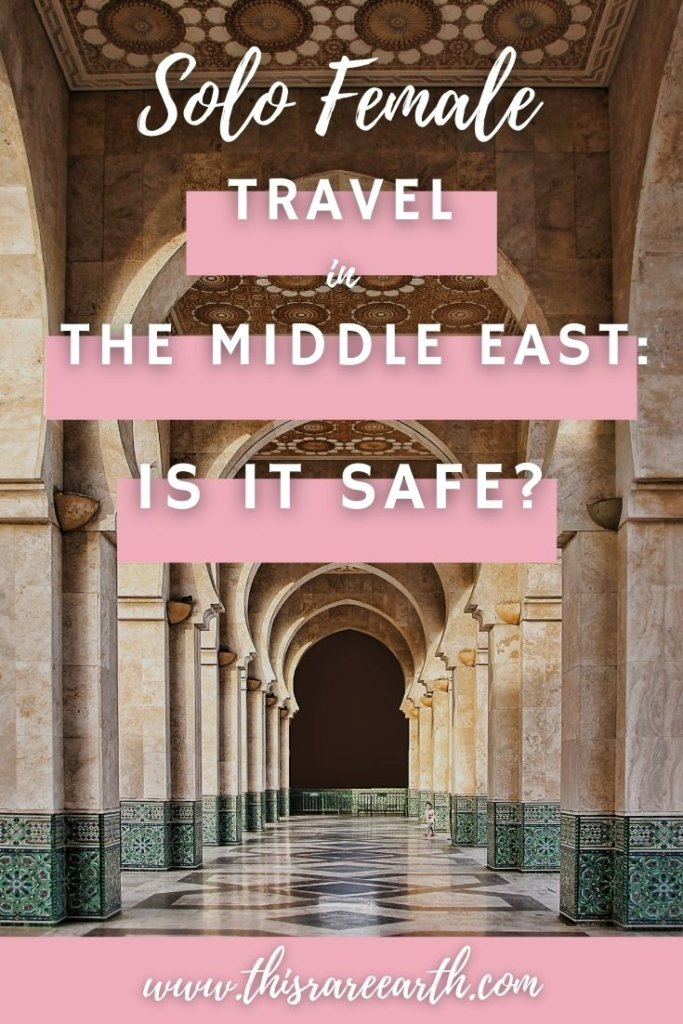 Solo Female Travel in the Middle East - Is it safe?  www.thisrareearth.com