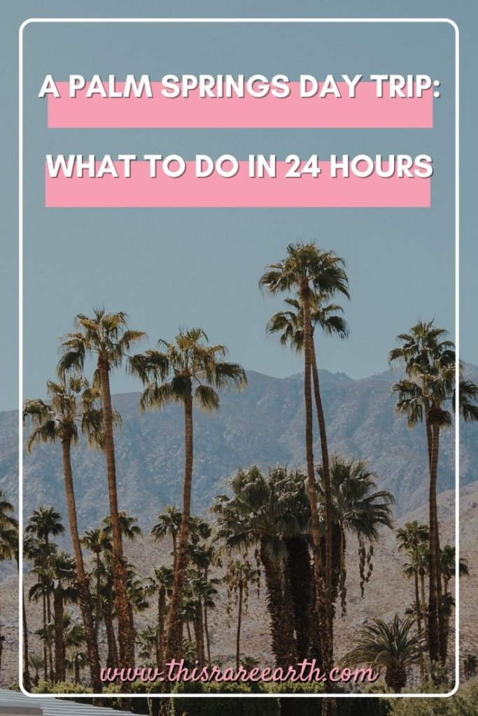 A Palm Springs Day Trip: What To Do in 24 Hours Pin featuring mountains and palm trees.